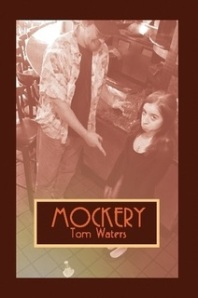 Mockery by Tom Waters: An essay collection formatted to mimic a standup comedy act.